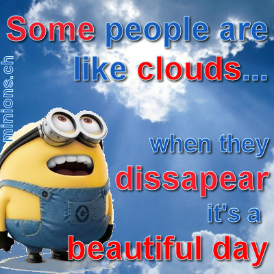 Some people are like clouds…