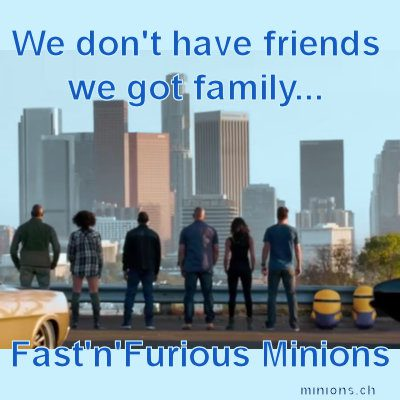 We got family.... Fast'n'Minions... 2