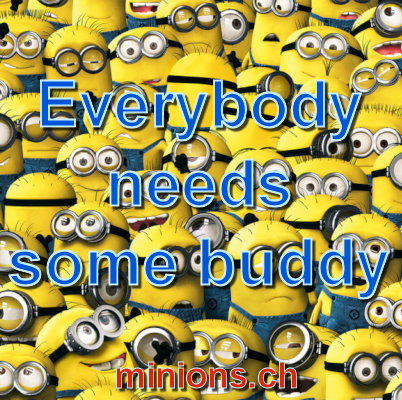 Everybody needs some buddy…