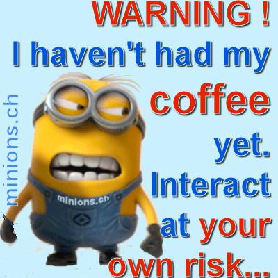I haven't had my coffee…